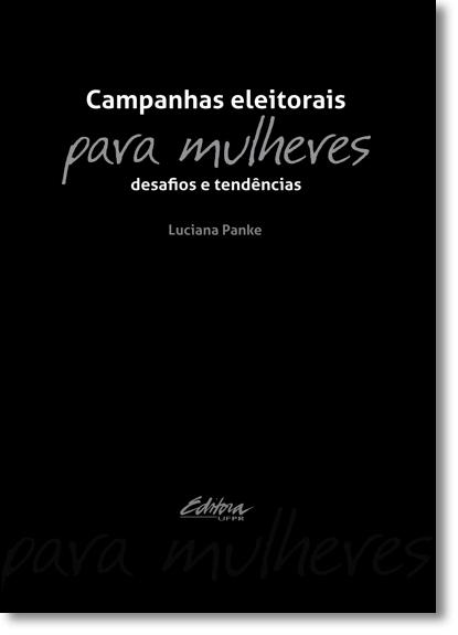 Campanhas eleitorais para mulheres. Desafios e tendências, livro de Luciana Panke