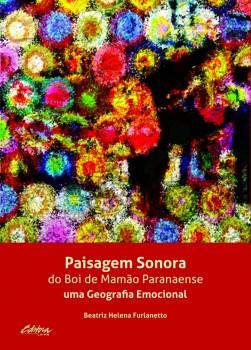 Paisagem sonora do boi de mamão paranaense. Uma geografia emocional, livro de Beatriz Helena Furlanetto