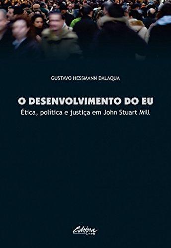 O Desenvolvimento do eu: Ética, política e justiça em John Stuart Mill, livro de Gustavo Hessmann Dalaqua