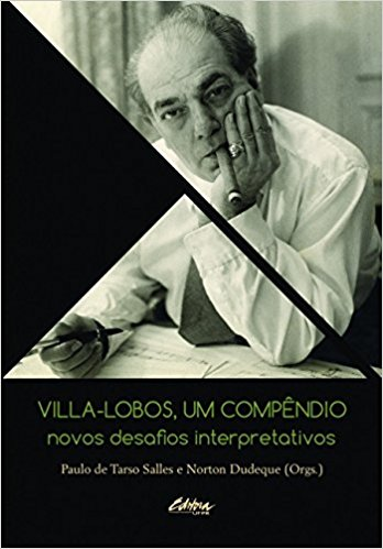 Villa-Lobos, um compêndio. novos desafios interpretativos, livro de Norton Dudeque, Paulo de Tarso Salles
