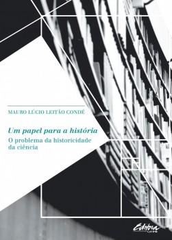 Um papel para a história. O problema da historicidade da ciência, livro de Mauro Lúcio Leitão Condé