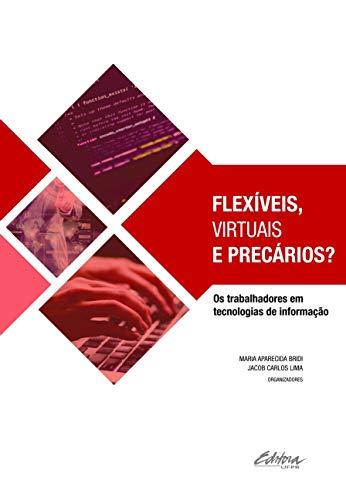 Flexíveis, Virtuais e Precários? - os trabalhadores em tecnologias da informação, livro de Maria Aparecida Bridi, Jacob Carlos Lima
