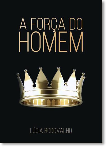 Força do Homem, A, livro de Maria Lúcia Rodovalho