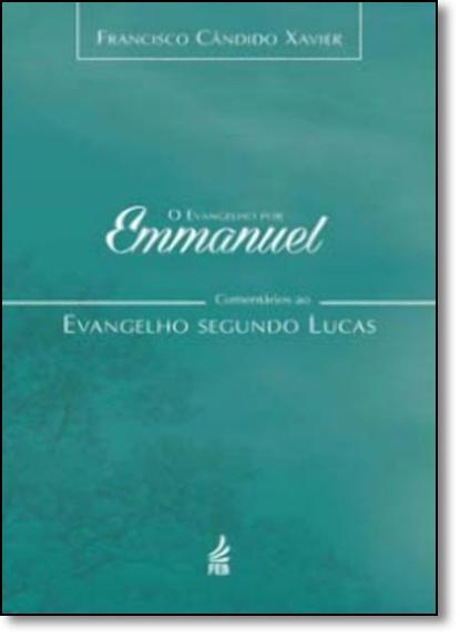 Evangelho por Emmanuel, Comentários ao Evangelho Segundo Lucas, O, livro de Francisco Cândido Xavier