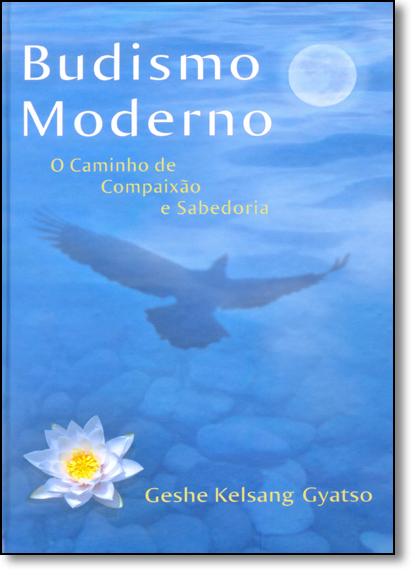 Budismo Moderno: O Caminho de Compaixão e Sabedoria, livro de Geshe Kelsang Gyatso