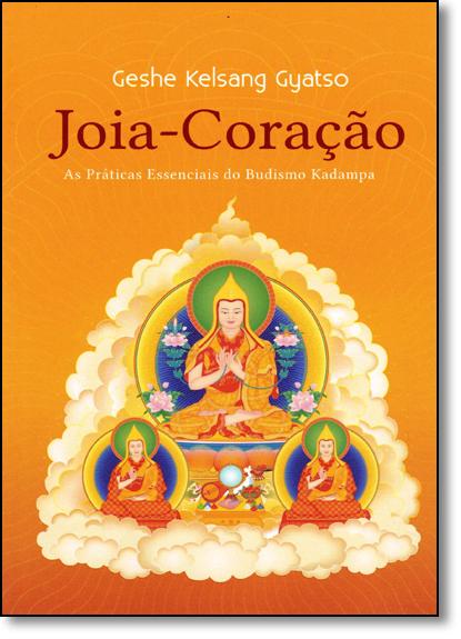 Joia-coraçao: As Práticas Essenciais do Budismo Kadampa, livro de GYATSO, GESHE KELSAN