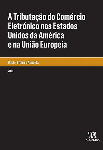 A tributação do comércio eletrónico nos Estados Unidos da América e na União Europeia, livro de Daniel Freire e Almeida