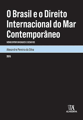 O Brasil e o direito internacional do mar contemporâneo - Novas oportunidades e desafios, livro de Alexandre Pereira da Silva