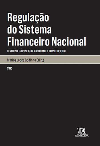 Regulação do sistema financeiro nacional - Desafios e propostas de aprimoramento institucional, livro de Marlos Lopes Godinho Erling