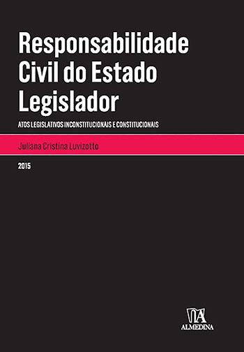 Responsabilidade civil do estado legislador - Atos legislativos inconstitucionais e constitucionais, livro de Juliana Cristina Luvizotto