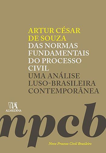 Das normas fundamentais do processo civil - Uma análise luso-brasileira contemporânea, livro de Artur César de Souza