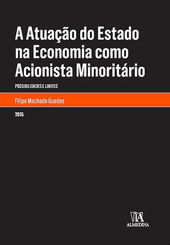 A atuação do estado na economia como acionista minoritário - Possibilidades e limites, livro de Filipe Machado Guedes