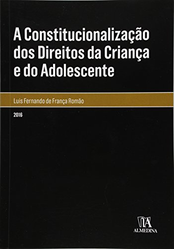 Constitucionalização dos Direitos da Criança e do Adolescente, A, livro de Luis Fernando de França Romão