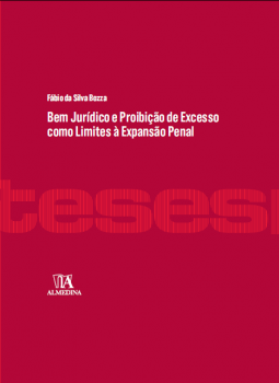 Bem jurídico e proibição de excesso como limites à expansão penal, livro de Fábio da Silva Bozza
