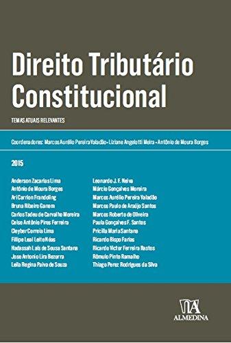 Direito tributário constitucional - Temas atuais relevantes, livro de Antônio de Moura Borges, Liziane Angelotti Meira, Marcos Aurélio Pereira Valadão