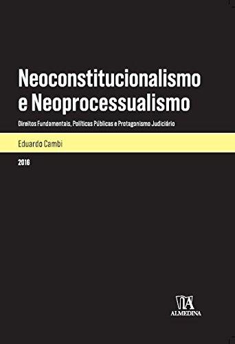 Neoconstitucionalismo e Neoprocessualismo: Direitos Fundamentais, Políticas Públicas e Protagonismo Judiciário, livro de Eduardo Cambi