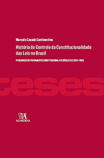 História do controle da constitucionalidade das leis no Brasil - Percursos do pensamento constitucional no século XIX (1824-1891), livro de Marcelo Casseb Continentino