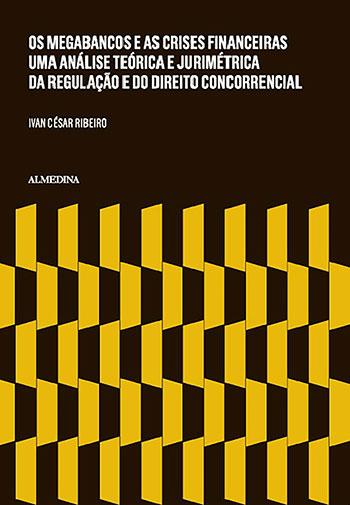 Os megabancos e as crises financeiras - Uma análise teórica e jurimétrica da regulação e do direito concorrencial, livro de Ivan César Ribeiro