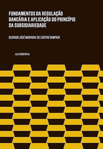 Fundamentos da regulação bancária e a aplicação do princípio da subsidiariedade, livro de Gustavo José Marrone de Castro Sampaio