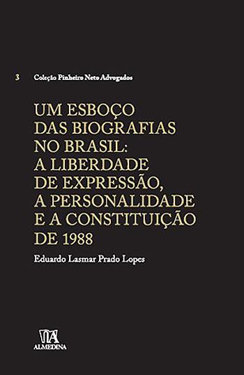 Um esboço das biografias no Brasil - A liberdade de expressão, a personalidade e a Constituição de 1988, livro de Eduardo Lasmar Prado Lopes
