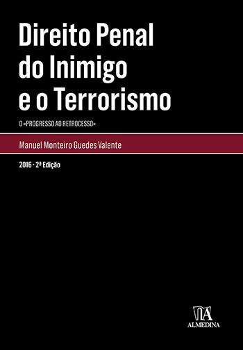 Direito penal do inimigo e o terrorismo - O progresso ao retrocesso - 2ª edição, livro de Manuel Monteiro Guedes Valente