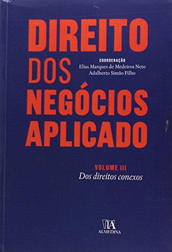 Direito dos Negócios Aplicado: Dos Direitos Conexos - Vol.3, livro de Elias Marques de Medeiros Neto, Adalberto Simão Filho