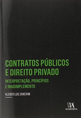 Contratos Públicos e Direito Privado: Interpretação, Princípios e Inadimplemento - Coleção Insper, livro de Kleber Luiz Zanchim