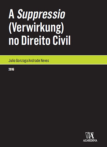 A suppressio (verwirkung) no direito civil, livro de Julio Gonzaga Andrade Neves