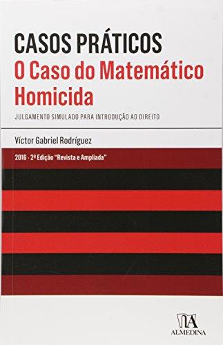 Caso do Matemático Homicida, O: Julgamento Simulado Para Introdução ao Direito, livro de Víctor Gabriel Rodríguez