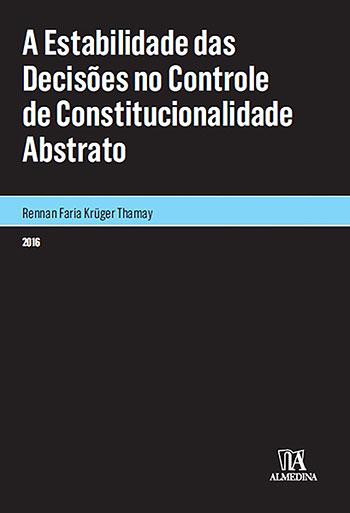 A estabilidade das decisões no controle de constitucionalidade abstrato, livro de Rennan Faria Krüger Thamay