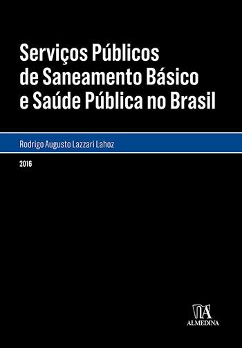 Serviços públicos de saneamento básico e saúde pública no Brasil, livro de Rodrigo Augusto Lazzari Lahoz