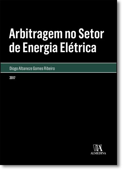 Arbitragem no Setor de Energia Elétrica, livro de Diogo Albaneze Gomes Ribeiro