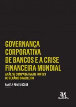 Governança Corporativa de Bancos e a Crise Financeira Mundial - Análise Comparativa de Fontes do Cenário Brasileiro, livro de Pamela Romeu Roque