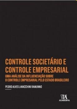 Controle Societário e Controle Empresarial - Uma Análise da Influenciação sobre o Controle Empresarial pelo Estado Brasileiro, livro de Pedro Alves Lavacchini Ramunno
