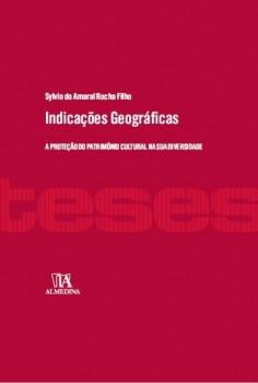 Indicações Geográficas - A Proteção do Patrimônio Cultural Brasileiro na sua Diversidade, livro de Sylvio do Amaral Rocha Filho