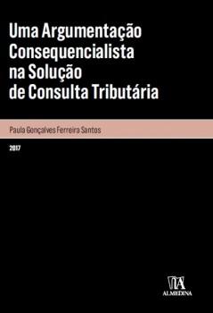 Uma Argumentação Consequencialista na Solução de Consulta Tributária, livro de Paula Gonçalves Ferreira Santos