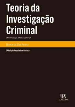 Teoria da investigação criminal. Uma introdução jurídico-científica, livro de Eliomar da Silva Pereira