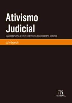Ativismo judicial. Análise comparativa do direito constitucional brasileiro e norte-americano, livro de Julio Grostein