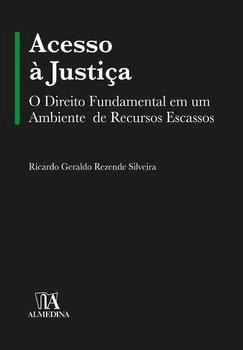 Acesso à justiça. O direito fundamental em um ambiente de recursos escassos, livro de Ricardo Geraldo Rezende Silveira