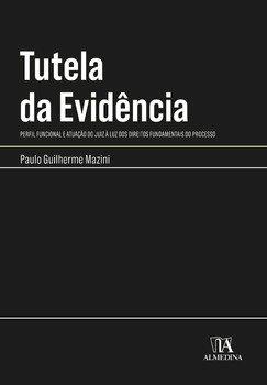 Tutela da evidência. Perfil funcional e atuação do juiz à luz dos direitos fundamentais do processo, livro de Paulo Guilherme Mazini