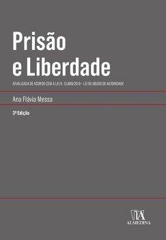 Prisão e liberdade. Atualizada de acordo com a Lei n. 13.869/2019 - Lei de abuso de autoridade, livro de Ana Flávia Messa