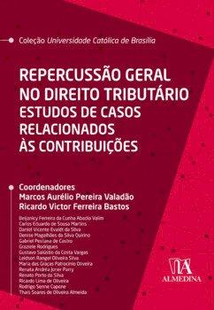 Repercussão geral no direito tributário - Estudos de casos relacionados às contribuições, livro de Marcos Aurélio Pereira Valadão, Ricardo Victor Ferreira Bastos