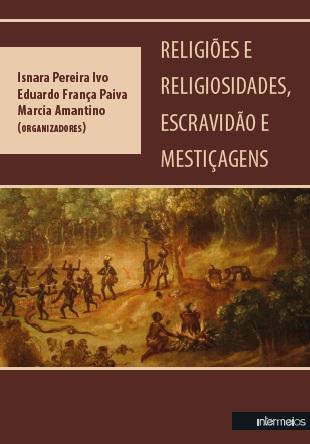 Religião e religiosidades, escravidão e mestiçagens, livro de Isnara Pereira Ivo