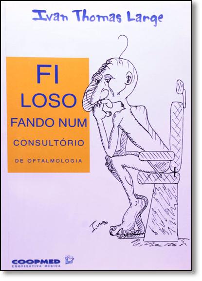 Filosofando Num Consultorio de Oftalmologia, livro de Ivan Thomas Large