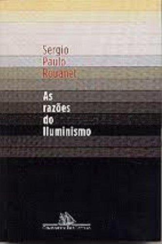 AS RAZÕES DO ILUMINISMO, livro de Sergio Paulo Rouanet