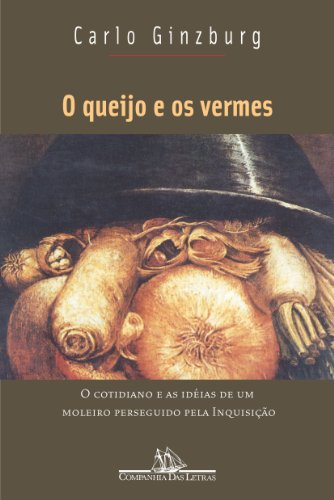 O queijo e os vermes - O cotidiano e as idéias de um moleiro perseguido pela Inquisição, livro de Carlo Ginzburg
