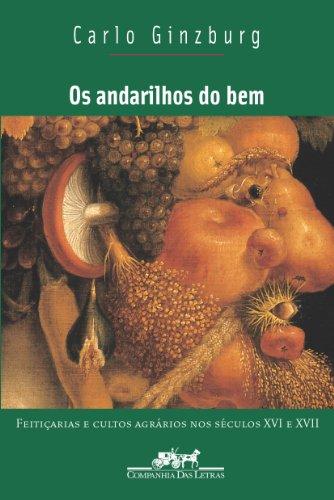 Os andarilhos do bem - Feitiçaria e cultos agrários nos séculos XVI e XVII, livro de Carlo Ginzburg