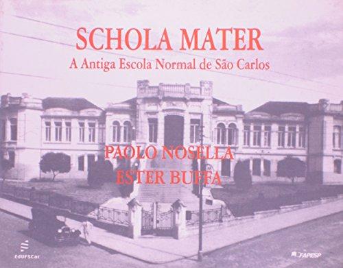 Schola Mater - a antiga Escola Normal de São Carlos, livro de Paolo Nosella, Ester Buffa