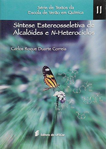 Sintese Estereosseletiva De Alcaloides, livro de Carlos Roque Duarte Correia