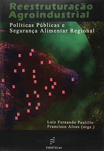 Reestruturação agroindustrial - Políticas públicas e segurança alimentar regional, livro de Luiz Fernando Paulillo, Francisco Alves (Orgs.)